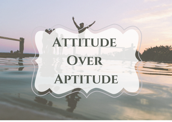4 Essential Personality Traits That Every Team Member in a Startup Needs - Attitude over aptitude