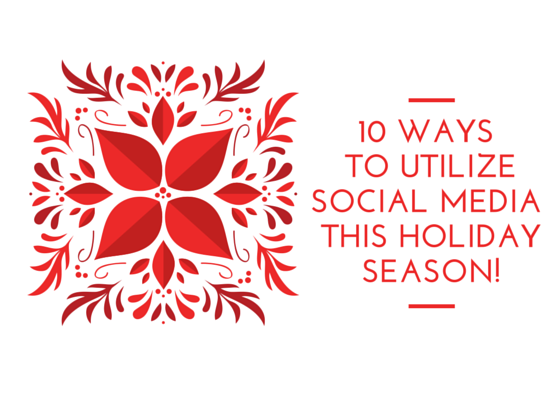 10 WAYS TO UTILIZE SOCIAL MEDIA THIS HOLIDAY SEASON!