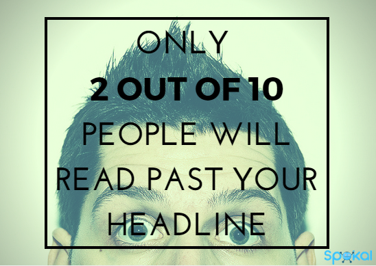 Only 2 our of 10 people will read past your headline