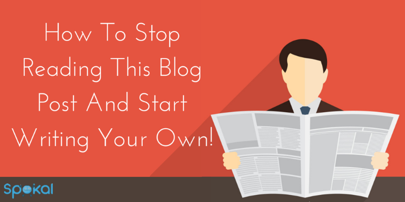 How To Stop Reading This Blog Post And Start Writing Your Own!