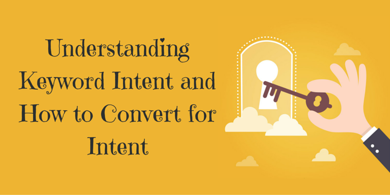 Understanding Keyword Intent And How To Convert For Intent