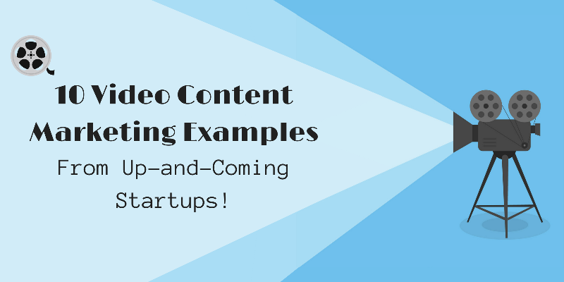 10 Video Content Marketing Examples From Up And Coming Startups