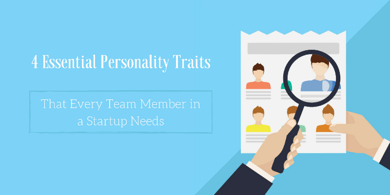 4 Essential Personality Traits That Every Team Member in a Startup Needs