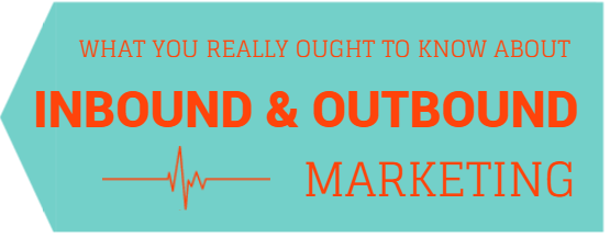 What you really ought to knwo about inbound and outbound marketing