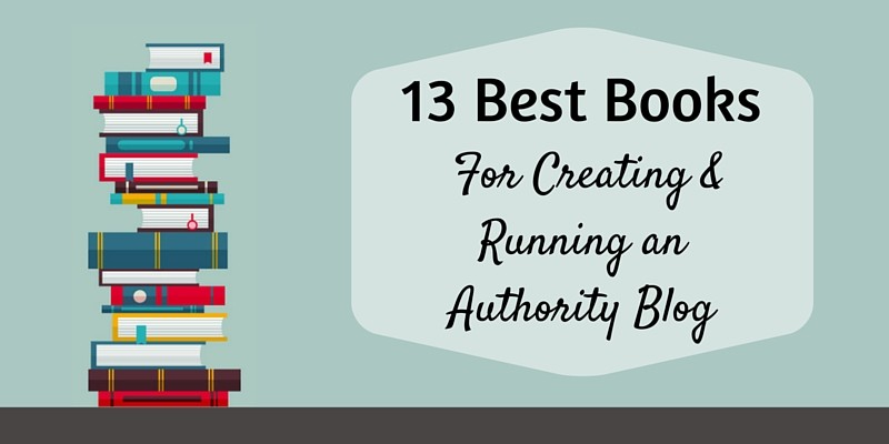 13 Best Books for Creating & Running an Authority Blog